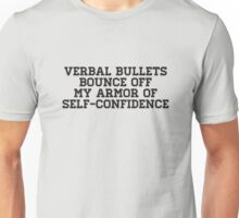 VERBAL BULLETS BOUNCE OFF MY ARMOR OF SELF-CONFIDENCE Unisex T-Shirt