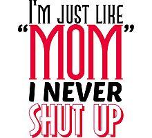 I'm just like mom. I never shut up Photographic Print