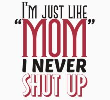 I'm just like mom. I never shut up Baby Tee