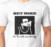 he'll call anything Unisex T-Shirt