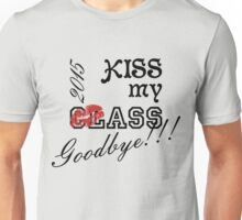 Kiss my ClAss Goodbye! Unisex T-Shirt