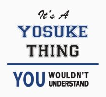 It's a YOSUKE thing, you wouldn't understand !! by thinging