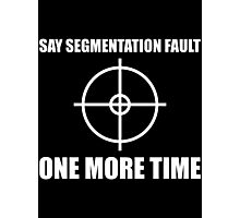 Say Segmentation Fault One More Time - Funny Black Programmer Shirt Photographic Print