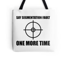 Say Segmentation Fault One More Time - Funny Grey Programmer Shirt Tote Bag