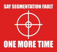 Say Segmentation Fault One More Time - Funny Black Programmer Shirt Kids Clothes