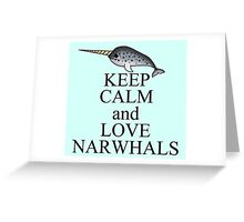Keep calm and love narwhals Greeting Card
