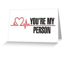 Grey's Anatomy -  You're My Person Greeting Card