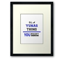 It's a YUNAS thing, you wouldn't understand !! Framed Print