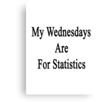 My Wednesdays Are For Statistics  Canvas Print
