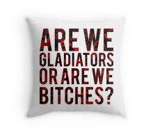 """Scandal - """"Are we gladiators or are we bitches?"""" Throw Pillow"""