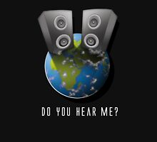 DO YOU HEAR ME?_TShirt Unisex T-Shirt
