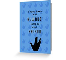 I have been and always shall be your friend Greeting Card