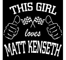 This Girl Loves MATT KENSETH Photographic Print