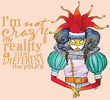 I'm not crazy, my reality is just different than yours by studinano