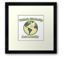 Think globally act locally  Framed Print