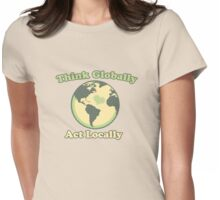 Think globally act locally  Womens Fitted T-Shirt