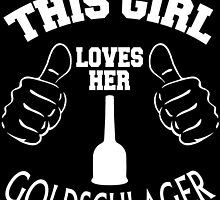 This Girl Loves Her GOLDSCHLAGER by fancytees