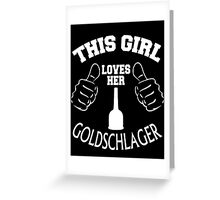 This Girl Loves Her GOLDSCHLAGER Greeting Card