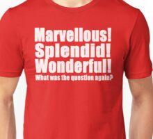 Marvellous! Splendid! Wonderful! (W) Unisex T-Shirt