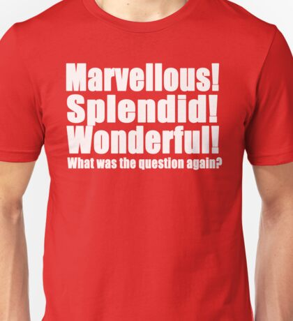 Marvellous! Splendid! Wonderful! (W) Unisex T-Shirt