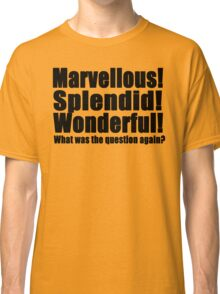 Marvellous! Splendid! Wonderful! (B) Classic T-Shirt