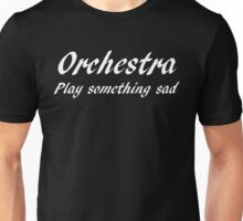 Orchestra, Play Something Sad (W) Unisex T-Shirt