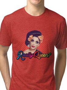 Really Queen? Tri-blend T-Shirt