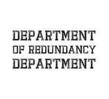Department Of Redundancy by TheBestStore