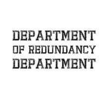 Department Of Redundancy by TheBestStore