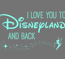 I Love You to Disneyland and Back by AllieJoy224