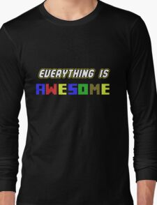 Everything Is Awesome! Long Sleeve T-Shirt