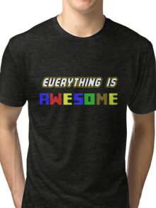 Everything Is Awesome! Tri-blend T-Shirt