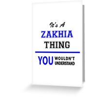 It's a ZAKHIA thing, you wouldn't understand !! Greeting Card