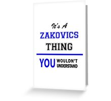 It's a ZAKOVICS thing, you wouldn't understand !! Greeting Card