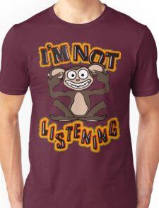 I'm Not Listening!! Tee Unisex T-Shirt