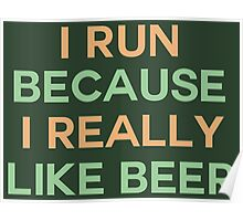 I run because I really like beer saying Poster