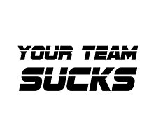 Your Team Sucks by TheBestStore