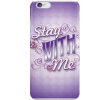 Stay With Me, Faith, Hope, Love iPhone Case/Skin