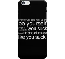 Be yourself everyday  iPhone Case/Skin