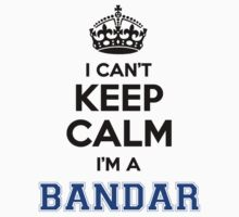 I cant keep calm Im a BANDAR by icanting