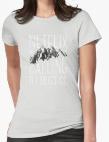 Netflix is Calling Womens Fitted T-Shirt