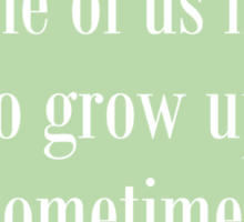 Some of us have to grow up Sticker