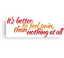 It's better to feel pain, than nothing at all Canvas Print