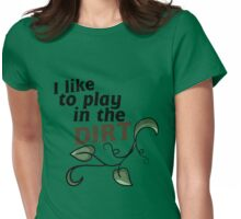 I like to play in the dirt Womens Fitted T-Shirt