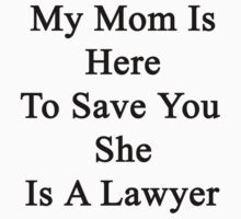 My Mom Is Here To Save You She Is A Lawyer  by supernova23