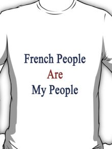 French People Are My People  T-Shirt