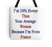 I'm 10% Hotter Than Your Average Woman Because I'm From France  Tote Bag