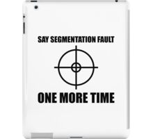 Say Segmentation Fault One More Time - Funny Grey Programmer Shirt iPad Case/Skin