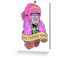 Adventure Time - It's Coffee Time (Princess Bubblegum) Greeting Card