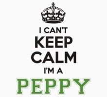 I cant keep calm Im a Peppy by paulrinaldi